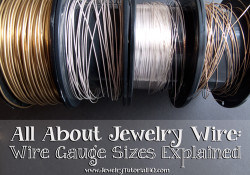 All about Jewelry Wire - Wire Gauges Explained. www.JewelryTutorialHQ.com